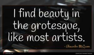Alexander McQueen quote : I find beauty in ...