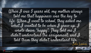 John Lennon quote : When I was years ...