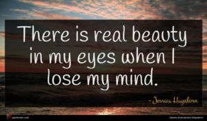 Jessica Hagedorn quote : There is real beauty ...