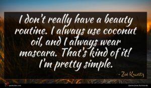 Zoë Kravitz quote : I don't really have ...