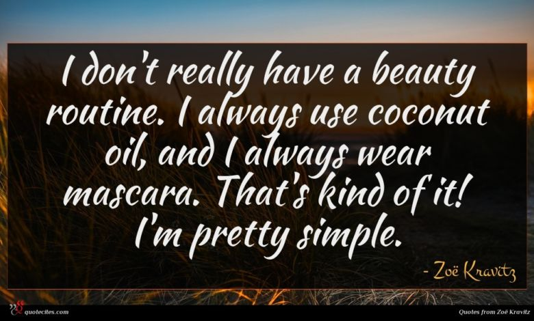 I don't really have a beauty routine. I always use coconut oil, and I always wear mascara. That's kind of it! I'm pretty simple.