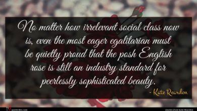 Photo of Kate Reardon quote : No matter how irrelevant …