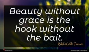 Ralph Waldo Emerson quote : Beauty without grace is ...
