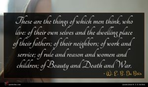 W. E. B. Du Bois quote : These are the things ...