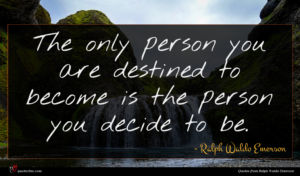 Ralph Waldo Emerson quote : The only person you ...