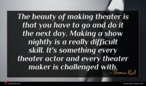 Thomas Kail quote : The beauty of making ...