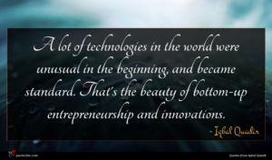 Iqbal Quadir quote : A lot of technologies ...