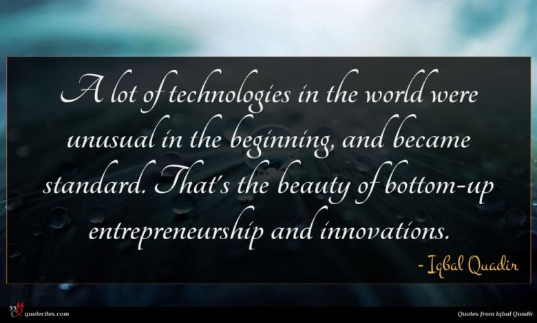 A lot of technologies in the world were unusual in the beginning, and became standard. That's the beauty of bottom-up entrepreneurship and innovations.