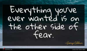 George Addair quote : Everything you ve ever ...