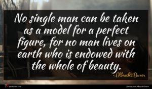 Albrecht Durer quote : No single man can ...