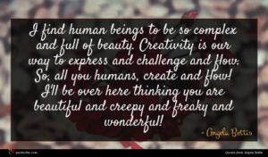 Angela Bettis quote : I find human beings ...