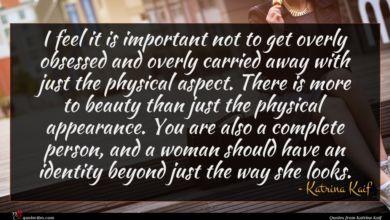 Photo of Katrina Kaif quote : I feel it is …