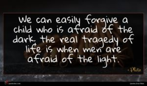 Plato quote : We can easily forgive ...