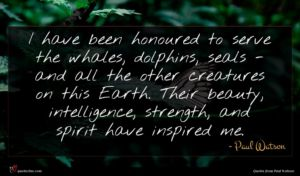 Paul Watson quote : I have been honoured ...
