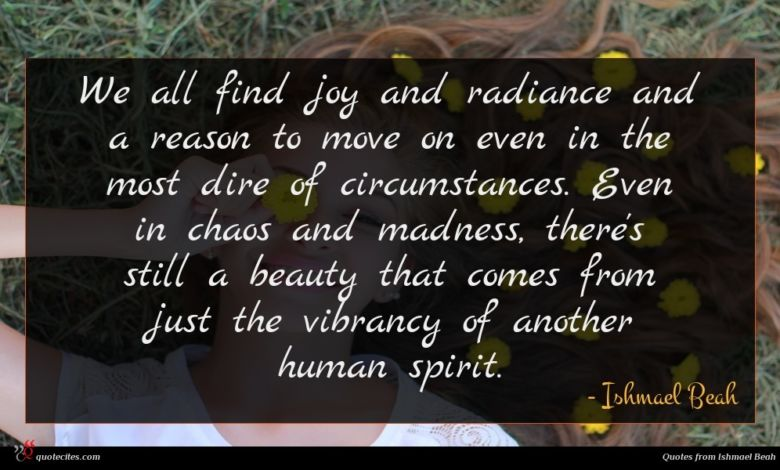 Photo of Ishmael Beah quote : We all find joy …