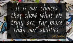 J.K. Rowling quote : It is our choices ...