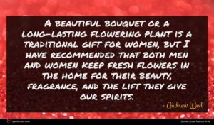 Andrew Weil quote : A beautiful bouquet or ...