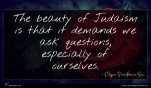 Edgar Bronfman Sr. quote : The beauty of Judaism ...
