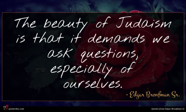 The beauty of Judaism is that it demands we ask questions, especially of ourselves.