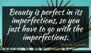 Diane von Furstenberg quote : Beauty is perfect in ...