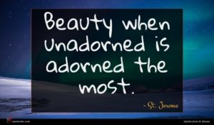 St. Jerome quote : Beauty when unadorned is ...