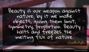 Camille Paglia quote : Beauty is our weapon ...