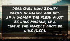 Victor Hugo quote : Dear God how beauty ...