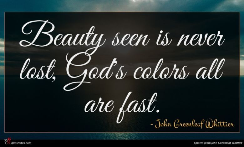 Beauty seen is never lost, God's colors all are fast.