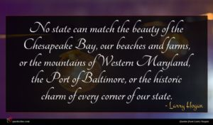 Larry Hogan quote : No state can match ...