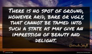 Gertrude Jekyll quote : There is no spot ...