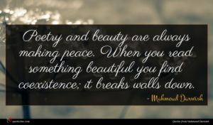 Mahmoud Darwish quote : Poetry and beauty are ...