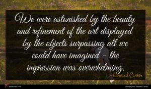 Howard Carter quote : We were astonished by ...
