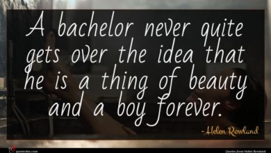Photo of Helen Rowland quote : A bachelor never quite …