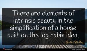 Gustav Stickley quote : There are elements of ...