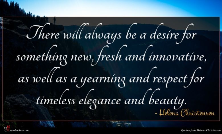 Photo of Helena Christensen quote : There will always be …