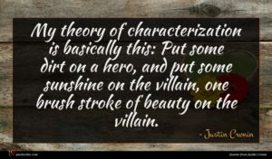 Justin Cronin quote : My theory of characterization ...