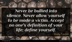 Harvey Fierstein quote : Never be bullied into ...