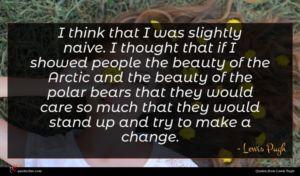 Lewis Pugh quote : I think that I ...