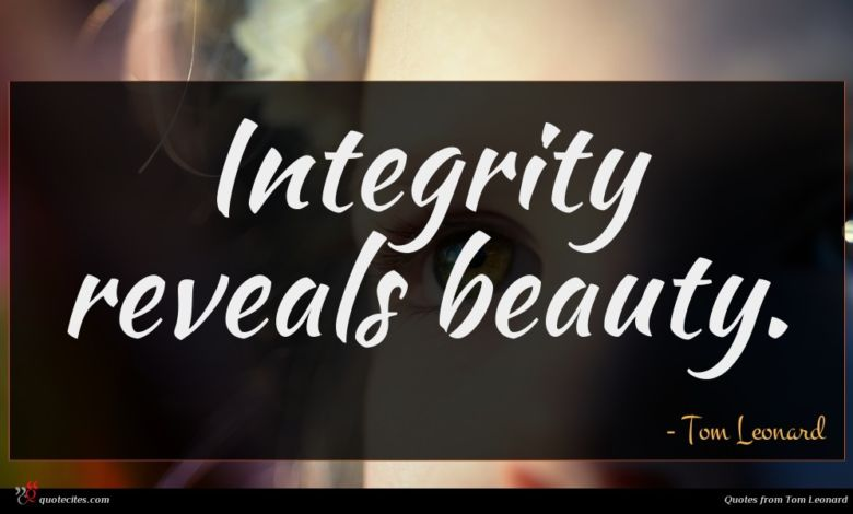 Photo of Tom Leonard quote : Integrity reveals beauty …
