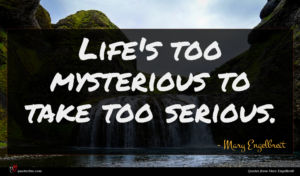 Mary Engelbreit quote : Life's too mysterious to ...