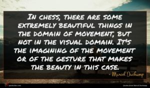 Marcel Duchamp quote : In chess there are ...