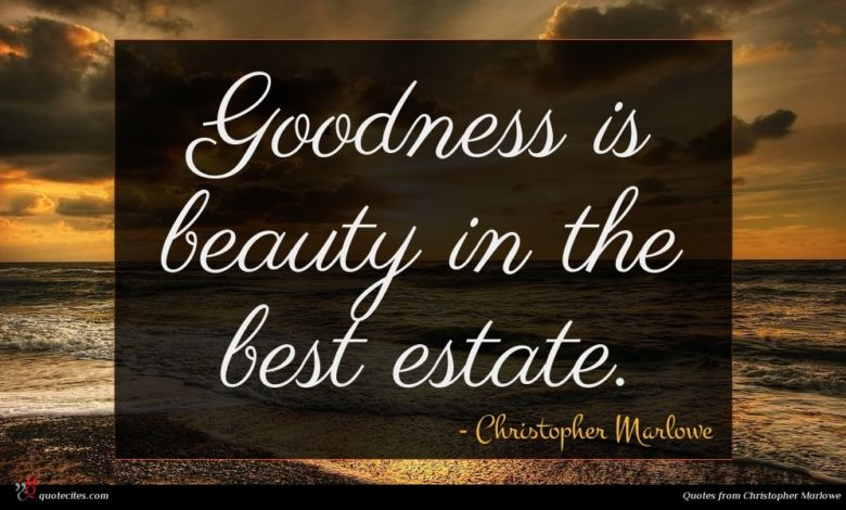 Photo of Christopher Marlowe quote : Goodness is beauty in …