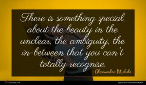 Alessandro Michele quote : There is something special ...