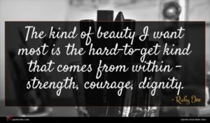 Ruby Dee quote : The kind of beauty ...