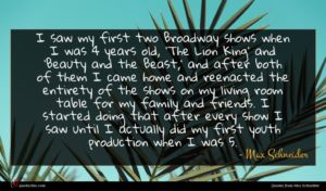 Max Schneider quote : I saw my first ...