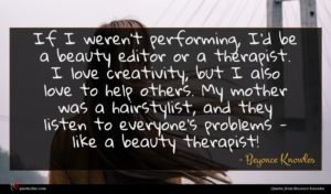 Beyonce Knowles quote : If I weren't performing ...