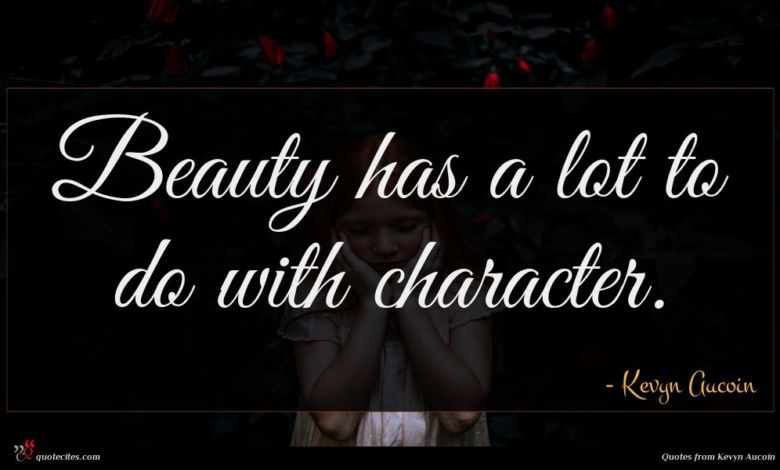 Beauty has a lot to do with character.
