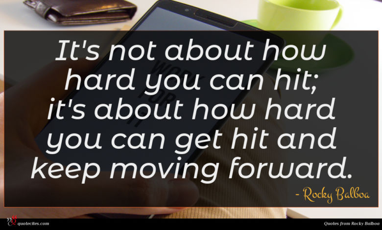 It's not about how hard you can hit; it's about how hard you can get hit and keep moving forward.