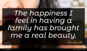 Kate Winslet quote : The happiness I feel ...