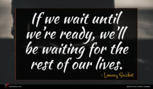 Lemony Snicket quote : If we wait until ...